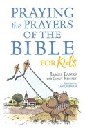 Praying the Prayers of the Bible For Kids (Our Daily Bread For Kids Series)