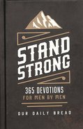 Stand Strong - 365 Devotions For Men By Men (Our Daily Bread Series)
