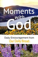 Moments With God: Daily Encouragement From Our Daily Bread, 365 Devotionals (Our Daily Bread Series)