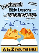 A to Z Thru the Bible (For Preschoolers) (Instant Bible Lessons Series)