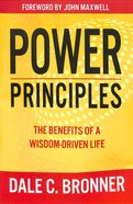 Power Principles: The Benefits of a Wisdom-Driven Life Paperback