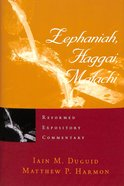 Zephaniah, Haggai, Malachi (Reformed Expository Commentary Series)