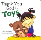 Thank You God For Toys: A Child Thanks God For His Toys Board Book