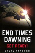 End Times Dawning: Get Ready! Paperback