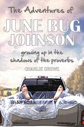 The Adventures of June Bug Johnson: Growing Up in the Shadow of the Proverbs Paperback