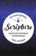 Scripture: The Doctrine of Scripture For Every Woman (#01 in The Good Portion Series) Paperback