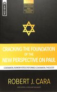 Cracking the Foundation of the New Perspective on Paul: Covenantal Nomism Versus Reformed Covenantal Theology (Reformed, Exegetical And Doctrinal Stud Paperback