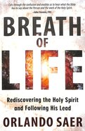 Breath of Life: Rediscovering the Holy Spirit and Following His Lead Paperback