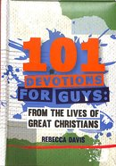 101 Devotions For Guys: From the Lives of Great Christians Hardback
