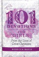 101 Devotions For Girls: From the Lives of Great Christians Hardback