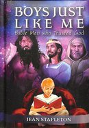 Boys Just Like Me: Bible Men Who Trusted God Hardback