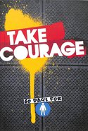 Take Courage: 60 Days For Boys Paperback