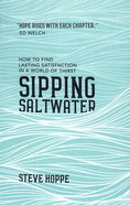 Sipping Saltwater: How to Find Lasting Satisfaction on a World of Thirst Paperback