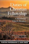 Duties of Christian Fellowship: A Manual For Church Members (Puritan Paperbacks Series)