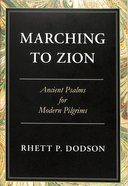Marching to Zion: Ancient Psalms For Modern Pilgrims Hardback