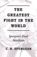 The Greatest Fight in the World: Spurgeon's Final Manifesto Paperback