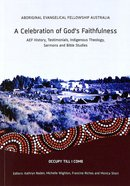 A Celebration of God's Faithfulness: Aef History, Testimonials, Indigenous Theology, Sermons and Bible Studies Paperback