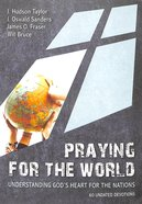 Praying For the World: Understanding God's Heart For the Nations: 60 Undated Devotions (10 Publishing Devotions Series) Paperback