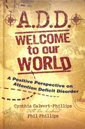 A.D.D. Welcome to Our World Paperback