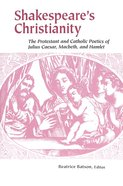 Shakespeare's Christianity: The Protestant and Catholic Poetics of Julius Caesar, Macbeth, and Hamlet Paperback