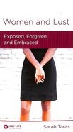 Women to Women: Women and Lust: Exposed, Forgiven, and Embraced (Christian Counselling & Educational Foundation Series)