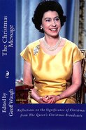 The Christmas Message: Reflections on the Significance of Christmas From the Queen's Christmas Broadcasts (In Colour) (Gift Edition) Paperback