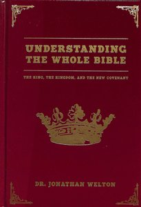 Understanding the Whole Bible: The King, Kingdom and the New Covenant