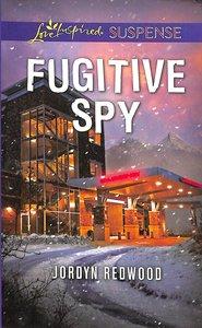 Fugitive Spy (Love Inspired Suspense Series)
