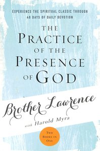 The Practice of the Presence of God: Experience the Spiritual Classic Through 40 Days of Daily Devotions