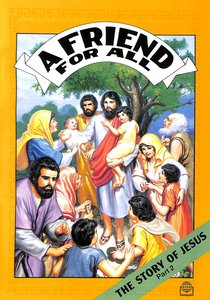 Bsc Comic: A Friend For All (Story Of Jesus #02)