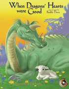 When Dragons Hearts Were Good Hardback