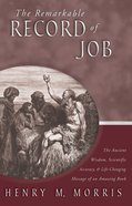 The Remarkable Record of Job: The Ancient Wisdom, Scientific Accuracy, and Life-Changing Message of An Amazing Book