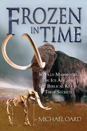 Frozen in Time: The Woolly Mammoth, the Ice Age and the Bible Paperback