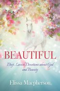 Beautiful: Lavish Devotions For Women Paperback