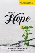 There is Hope: For Those Who Are Ill and Those Who Care Paperback