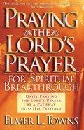 Praying the Lord's Prayer For Spiritual Breakthrough Paperback