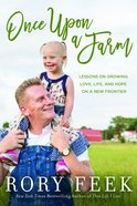 Once Upon a Farm: Lessons on Growing Love, Life, and Hope on 7 Acres Or Less Hardback