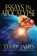 Essays in Apocalypse: Some Thoughts on the End of Days Paperback
