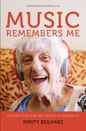 Music Remembers Me: Connection and Wellbeing in Dementia Paperback