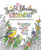 Bright Blessings Coloring Art: Intricate Designs and Inspiring Reminders of God's Love (Adult Coloring Books Series) Paperback