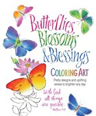 Butterflies, Blossoms & Blessings Coloring Art: Pretty Designs and Uplifting Verses to Brighten Any Day (Adult Coloring Books Series) Paperback
