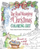 The Real Meaning of Christmas Coloring Art: Designs, Sayings and Scriptures Celebrating Jesus' Birth (Adult Coloring Books Series) Paperback