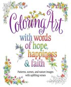Coloring Art With Words of Hope, Happiness & Faith: Patterns, Scenes, and Nature Images With Uplifting Verses (Adult Coloring Books Series)
