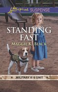 Standing Fast (Military K-9 Unit #04) (Love Inspired Suspense Series) Mass Market