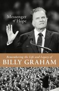 Messenger of Hope: Remembering the Life and Legacy of Billy Graham