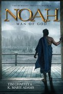Noah: Man of God (#03 in The Remnant Trilogy Series) Paperback
