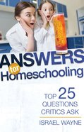 Answers For Homeschooling: Top 25 Questions Critics Ask Paperback