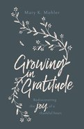 Growing in Gratitude: Rediscovering the Joy of a Thankful Heart Paperback