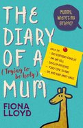 The Diary of a Mum: Mummy, Where's My Giraffe? (Trying To Be Holy) Paperback