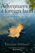 Adventures in a Foreign Land: Discovering Jesus' Compassion For the Mentally Ill Paperback